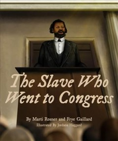 The slave who went to Congress by Gaillard, Frye
