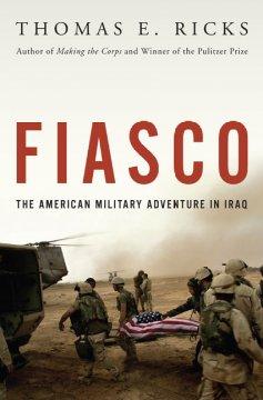 Fiasco : the American military adventure in Iraq / Thomas E. Ricks