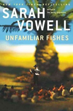 Unfamiliar fishes by Vowell, Sarah