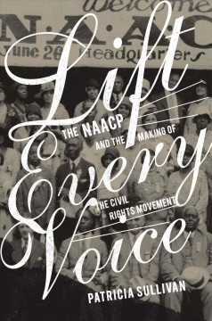 Lift every voice : the NAACP and the making of the civil rights movement by Sullivan, Patricia