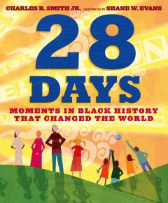 28 days : moments in Black history that changed the world by Smith, Charles R.,  Jr.