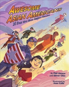 Awesome Asian Americans : 20 stars who made America amazing by Amara, Philip