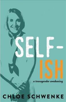 Self-ish : a transgender journey toward wholeness by Schwenke, Chloe