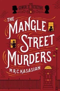 The Mangle Street murders / M.R.C. Kasasian