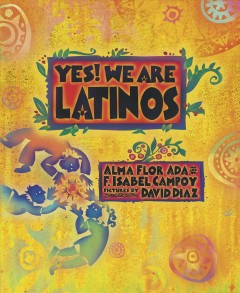 Yes! we are Latinos by Ada, Alma Flor.