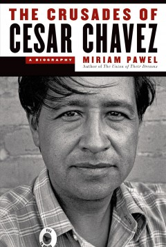 The crusades of Cesar Chavez : a biography by Pawel, Miriam