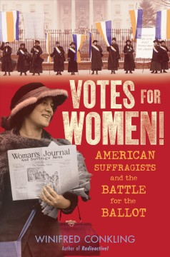 Votes for women! : American suffragists and the battle for the ballot by Conkling, Winifred