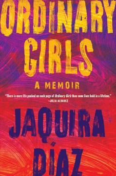 Ordinary girls : a memoir by Díaz, Jaquira