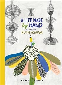 A life made by hand : the story of Ruth Asawa by D'Aquino, Andrea