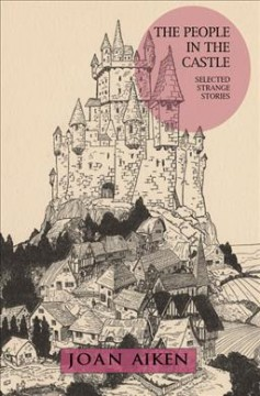 The people in the castle : selected strange stories by Aiken, Joan