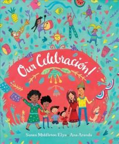 Our celebración! by Elya, Susan Middleton