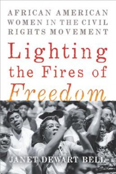 Lighting the fires of freedom : African American women in the civil rights movement by Bell, Janet Dewart