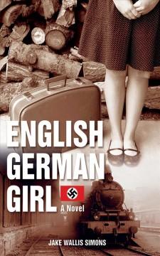 The English German girl : a novel / Jake Wallis Simons