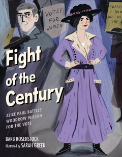 Fight of the century : Alice Paul battles Woodrow Wilson for the vote by Rosenstock, Barb