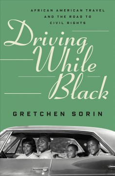 Driving while black : African American travel and the road to civil rights by Sorin, Gretchen Sullivan