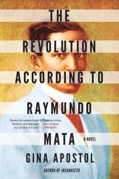 The revolution according to Raymundo Mata : a novel by Apostol, Gina