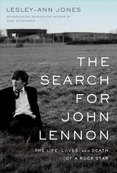 The search for John Lennon : the life, loves, and death of a rock star by Jones, Lesley-Ann.