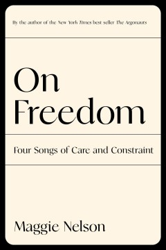 On freedom : four songs of care and constraint by Nelson, Maggie