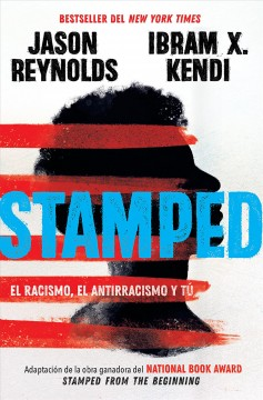 Stamped: El Racismo, El Antirracismo Y Tu / Stamped: Racism, Antiracism, and You: A Remix of the National Book Award-Winning Stamped from the Beginnin by Reynolds, Jason