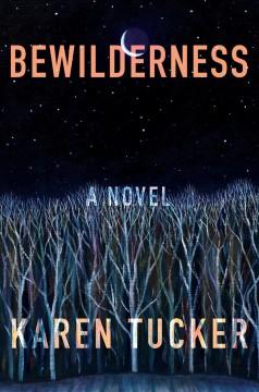 Bewilderness : a novel by Tucker, Karen  (Author)