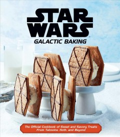 Star Wars galactic baking : the official cookbook of sweet and savory treats from Tatooine, Hoth, and beyond. by