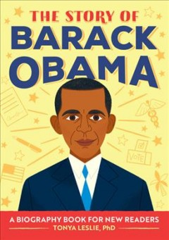The story of Barack Obama : a biography book for new readers by Leslie, Tonya, PhD