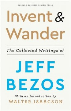 Invent and wander : the collected writings of Jeff Bezos by Bezos, Jeffrey