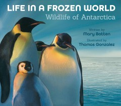 Life in a frozen world : wildlife of Antarctica by Batten, Mary