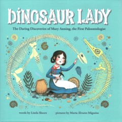Dinosaur lady : the daring discoveries of Mary Anning, the first paleontologist by Skeers, Linda