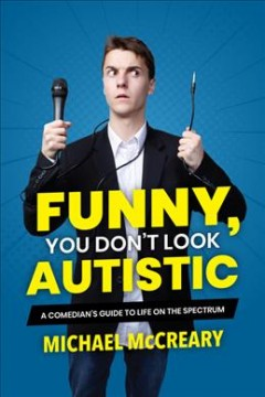 Funny, you don't look autistic : a comedian's guide to life on the spectrum by McCreary, Michael