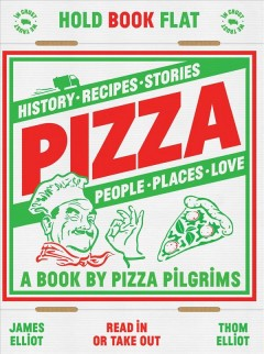 Pizza : recipes, stories, history, places, people, love by Elliot, Thom