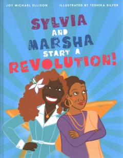 Sylvia and Marsha start a revolution! : the story of the trans women of color who made LGBTQ+ history by Ellison, Joy Michael
