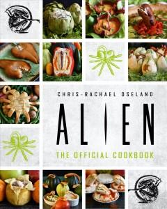 Alien : the official cookbook by Oseland, Chris-Rachael