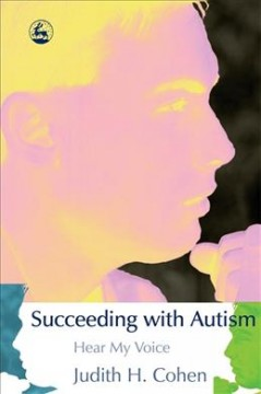Succeeding with autism : hear my voice by Cohen, Judith H.