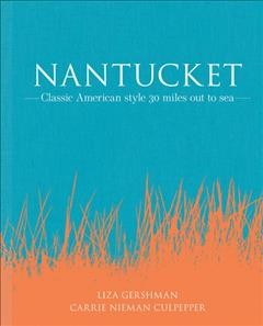 Nantucket  : classic American style 30 miles out to sea by Gershman, Liza