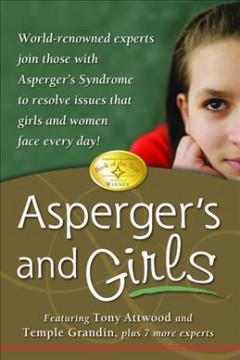 Asperger's and girls : world-renowned experts join those with Asperger's Syndrome to resolve issues that girls and women face every day! by Attwood, Tony.
