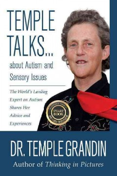 Temple talks ... about autism and sensory issues : the world's leading expert on autism shares her advice and experiences by Grandin, Temple