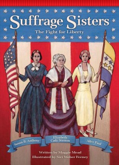 Suffrage sisters : the fight for liberty by Mead, Maggie