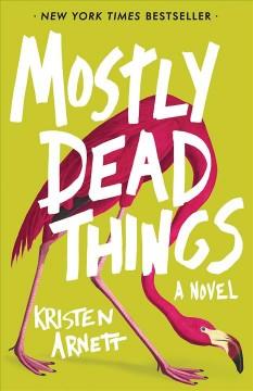 Mostly dead things by Arnett, Kristen N.