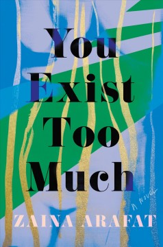 You exist too much : a novel by Arafat, Zaina