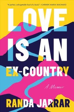 Love is an ex-country : a memoir by Jarrar, Randa