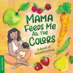 Mama Feeds Me All the Colors: A Book of Breastfeeding by Duopress Labs