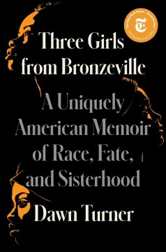 Three girls from Bronzeville : a uniquely American memoir of race, fate, and sisterhood by Turner, Dawn