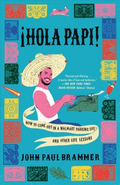 Hola Papi! : how to come out in a Walmart parking lot and other life lessons by Brammer, John Paul.