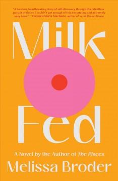 Milk fed : a novel by Broder, Melissa.