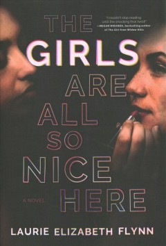 The girls are all so nice here : a novel by Flynn, Laurie Elizabeth