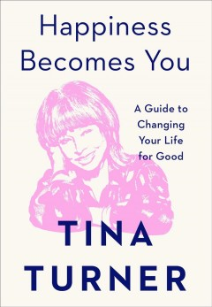 Happiness becomes you : a guide to changing your life for good by Turner, Tina