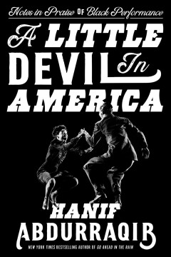 A little devil in America : notes in praise of black performance by Abdurraqib, Hanif