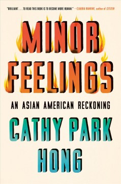 Minor feelings : an Asian American reckoning by Hong, Cathy Park