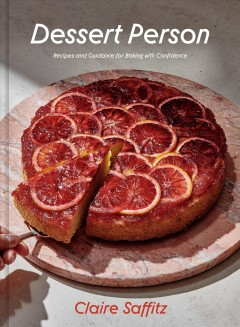 Dessert person : recipes and guidance for baking with confidence by Saffitz, Claire.